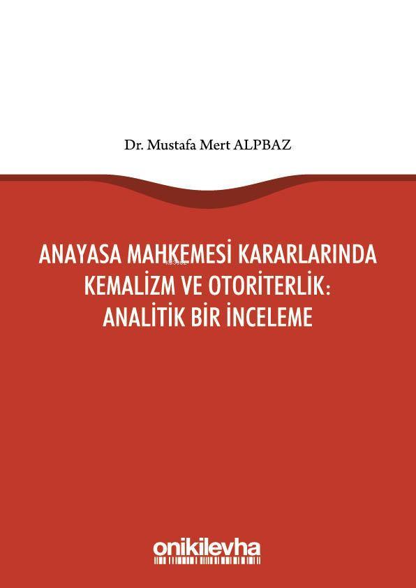 Anayasa Mahkemesi Kararlarında Kemalizm ve Otoriterlik: Analitik Bir İnceleme