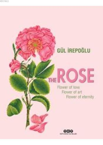 The Rose - Flower Of Love, Flower Of Art, Flower Of Eternity