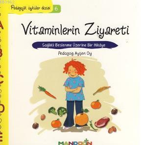 Vitaminlerin Ziyareti; Sağlıklı Beslenme Üzerine Bir Hikâye