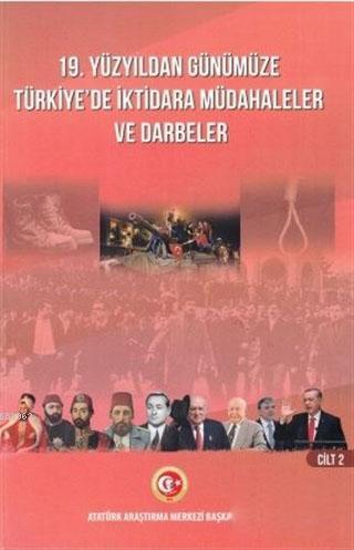 19. Yüzyıldan Günümüze Türkiye'de İktidara Müdahaleler ve Darbeler Cilt 2
