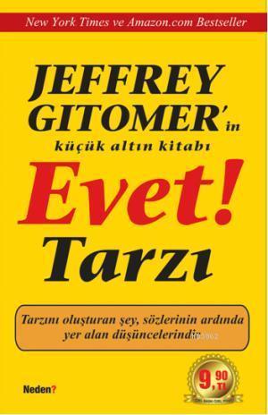Jeffrey Gitomer'in Küçük Altın Kitabı  Evet Tarzı; Tarzını Oluşturan Şey, Sözlerinin Ardında Yer Alan Düşüncelerindir