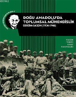 Doğu Anadolu'da Toplumsal Mühendislik; Dersim-Sason (1934-1946)