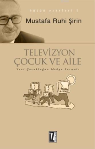 Televizyon, Çocuk ve Aile; Yeni Çocukluğun Televizyon Sarmalı