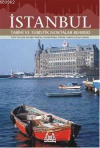 İstanbul; Tarihi ve Turistik Noktalar Rehberi