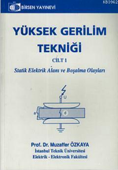 Yüksek Gerilim Tekniği Cilt 1; Statik Elektrik Alanı ve Boşalma Olayları