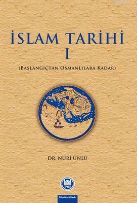 İslam Tarihi - I; Başlangıçtan Osmanlılara Kadar