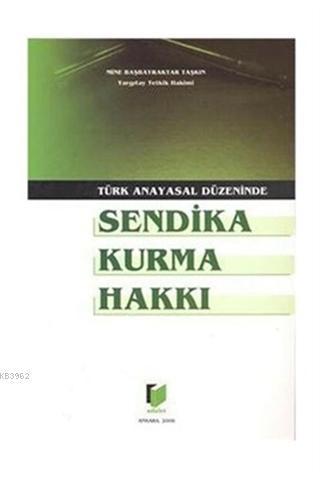 Türk Anayasal Düzeninde Sendika Kurma Hakkı