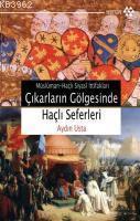 Çıkarların Gölgesinde Haçlı Seferleri; Müslüman Haçlı Siyasî İttifakları