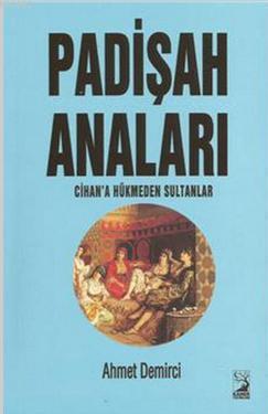 Padişah Anaları; Cihan'a Hükmeden Sultanlar