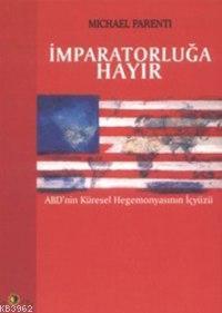 İmparatorluğa Hayır; Abd'nin Küresel Hegemonyasının İçyüzü