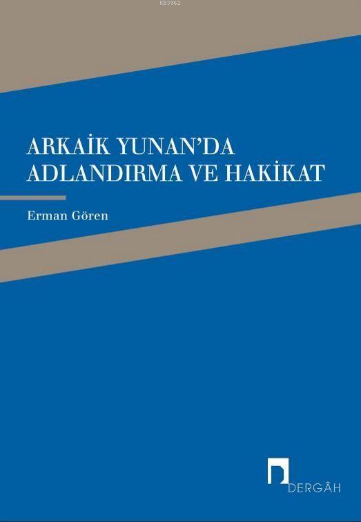 Arkaik Yunan'da Adlandırma ve Hakikat; Arkaik Yunan Şiirinde Ad, Adlandırma ve Hakikat İlişkisi