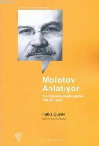 Molotov Anlatıyor; Stalin'in Sağ Kolu İle Yapılan 140 Görüşme