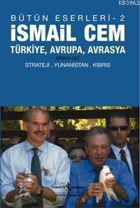 İsmail Cem (Bütün Eserleri - 2); Türkiye, Avrupa, Avrasya Birinci Cilt Strateji Yunanistan Kıbrıs