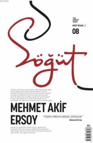 Söğüt - Türk Edebiyatı Dergisi Sayı 8 / Mart - Nisan 2021; Mehmet Akif Ersoy