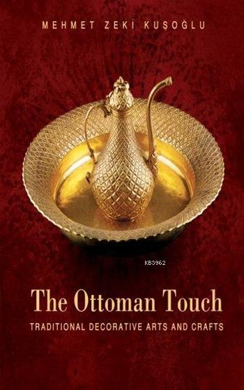 The Ottoman Touch; Traditional Decorative Arts and Crafts