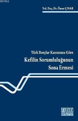 Türk Borçlar Kanununa Göre Kefilin Sorumluluğunun Sona Ermesi