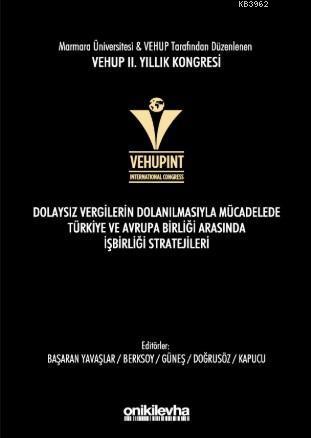 VEHUP 2. Yıllık Kongresi Dolaysız Vergilerin Dolanılmasıyla; Mücadelede Türkiye ve Avrupa Birliği arasında İşbirliği Stratejileri