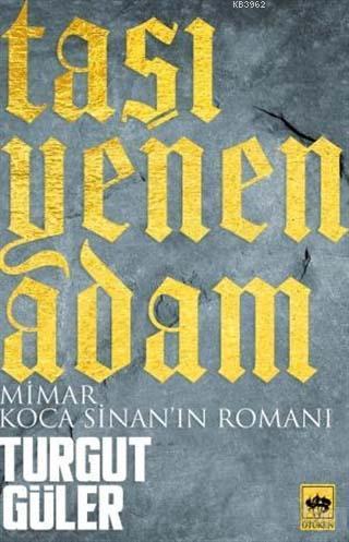 Taşı Yenen Adam; Mimar Koca Sinan'ın Romanı