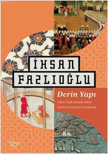 Derin Yapı; İslam-Türk Felsefe-Bilim Tarihinin Kavram Çerçevesi