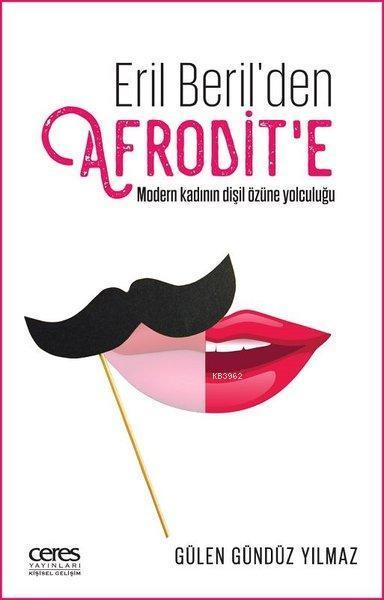 Eril Beril'den Afrodit'e; Modern Kadının Dişil Özüne Yolculuğu