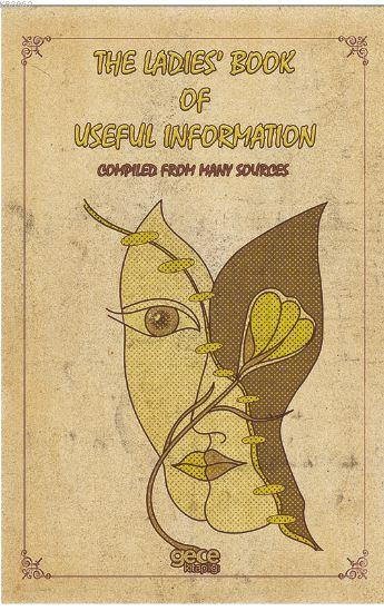 The Ladies Book of Useful İnformation; Compiled From Many Sources