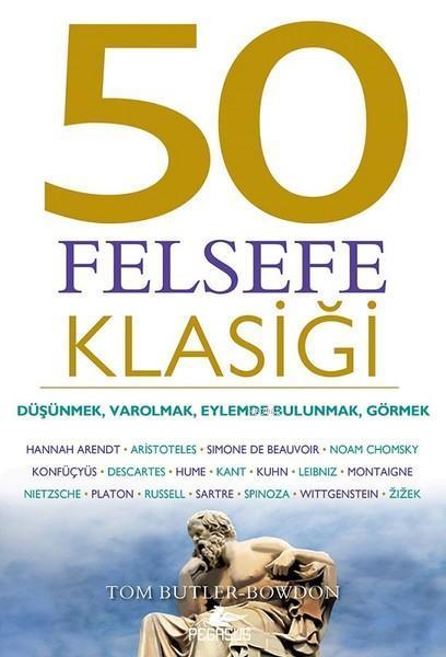 50 Felsefe Klasiği; Düşünmek, Varolmak, Eylemde Bulunmak, Görmek
