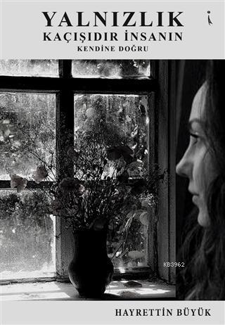 Yalnızlık Kaçışıdır İnsanın Kendine Doğru