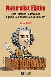 Natüralist Eğitim Jean-Jacques Rousseau'da Eğitimin Toplumsal ve Ahlaki Temelleri