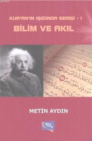 Bilim ve Akıl; Kur'an'ın Işığında Serisi I