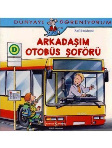 Arkadaşım Otobüs Şoförü; Dünyayı Öğreniyorum