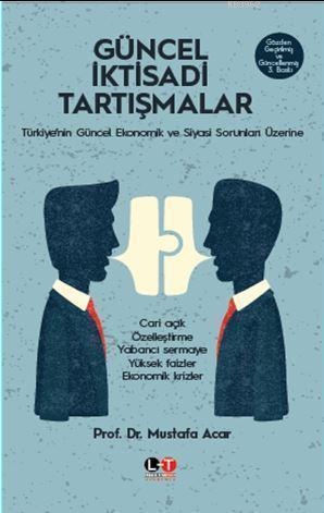 Güncel İktisadi Tartışmalar; Türkiye'nin Güncel Ekonomik ve Siyasi Sorunları Üzerine