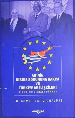 AB'nin Kıbrıs Sorununa Bakışı ve Türkiye AB İlişkileri; 1960-2012 Arası Dönem