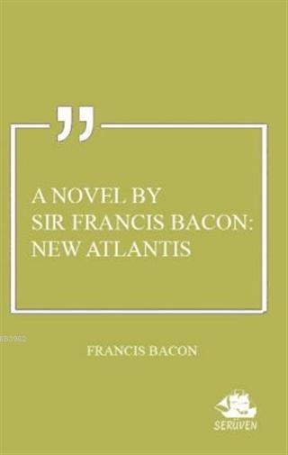 A Novel By Sir Francis Bacon: New Atlantis
