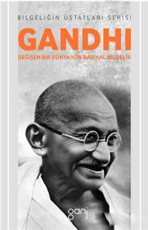 Gandhi - Değişen Bir Dünya İçin Radikal Bilgelik