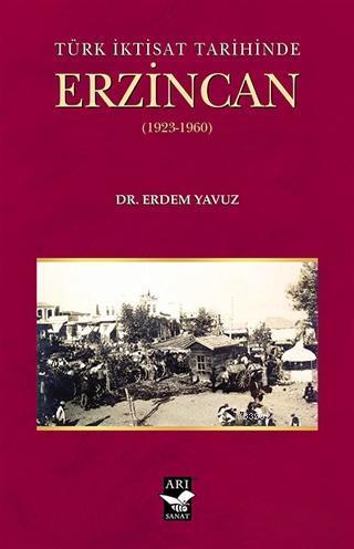 Türk İktisat Tarihinde Erzincan (1923-1960)