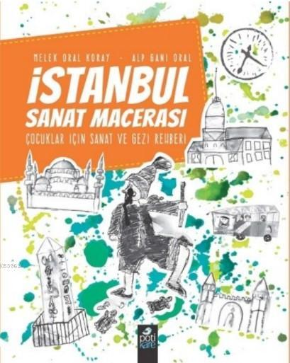 İstanbul Sanat Macerası; Çocuklar İçin Sanat ve Gezi Rehberi