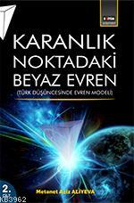 Karanlık Noktadaki Beyaz Evren (2. Cilt); Türk Düşüncesinde Evren Modeli