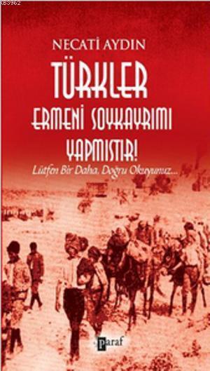 Türkler Ermeni Soykayrımı Yapmıştır; Lütfen Bir Daha, Doğru Okuyunuz