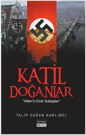 Katil Doğanlar - Hitlerin Emir Subayları