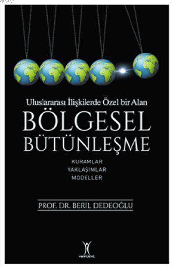 Uluslarası İlişkilerde Özel Bir Alan: Bölgesel Bütünleşme; Kuramlar - Yaklaşımlar - Modeller