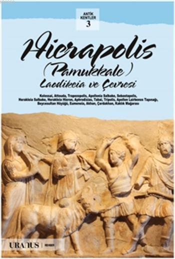 Hierapolis - Pamukkale; Laodikeia ve Çevresi