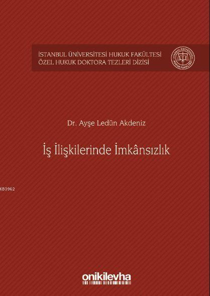 İş İlişkilerinde İmkânsızlık İstanbul Üniversitesi Hukuk Fakültesi Özel Hukuk Doktora Tezleri Dizisi