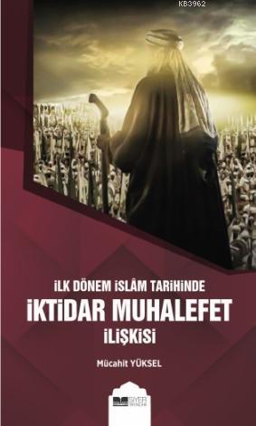 İlk Dönem İslam Tarihinde İktidar Muhalefet İlişkisi