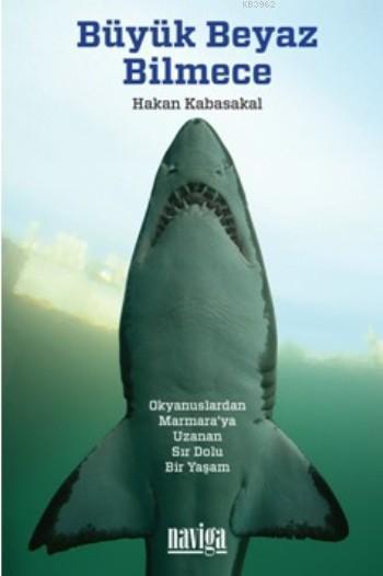 Büyük Beyaz Bilmece; Okyanuslardan Marmara'ya Ulaşan Sır Dolu Bir Yaşam
