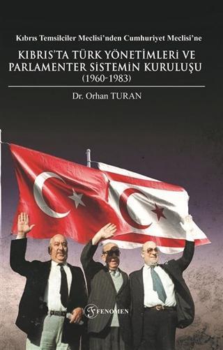 Kıbrıs Temsilciler Meclisi'nden Cumhuriyet Meclisi'ne; Kıbrıs'ta Türk Yönetimleri ve Parlamenter Sistemin Kuruluşu (1960-1983)