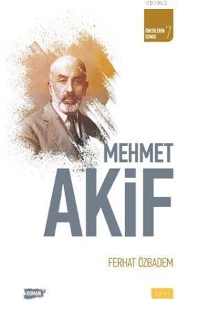 Mehmet Akif; Öncülerin İzinde 7