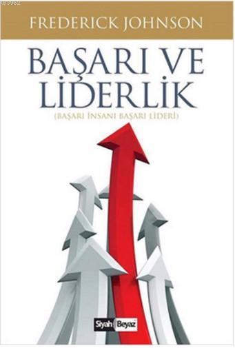 Başarı ve Liderlik; Başarı İnsanı Başarı Lideri