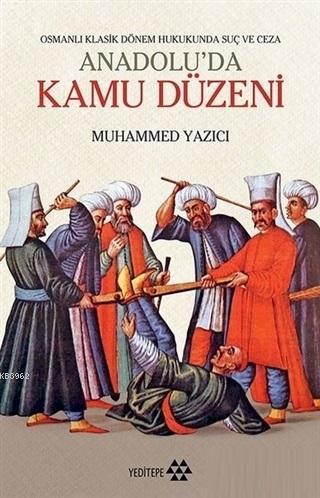 Anadolu'da Kamu Düzeni; Osmanlı Klasik Dönem Hukukunda Suç ve Ceza