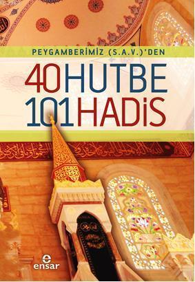 Peygamberimiz (s.a.v)'den 40 Hutbe 101 Hadis