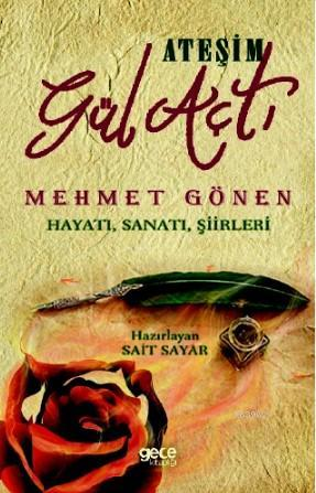 Ateşim Gül Açtı; Mehmet Gönen Hayatı, Sanatı, Şiirleri